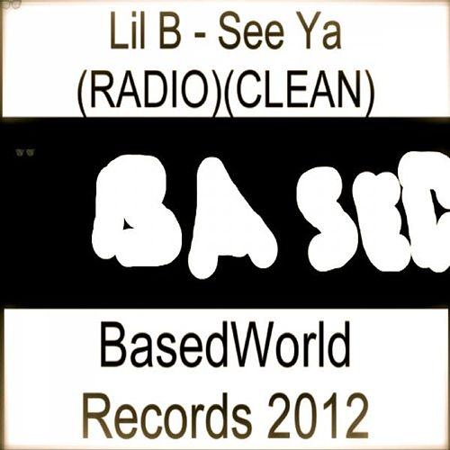 Play & Download See Ya (RADIO)(CLEAN) - Single by Lil B | Napster