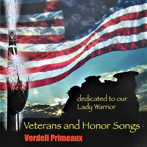 Play & Download Veterans and Honor Songs 'Dedicated to Our Lady Warrior' by Verdell Primeaux | Napster