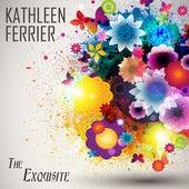 The Exquisite Kathleen Ferrier by Kathleen Ferrier