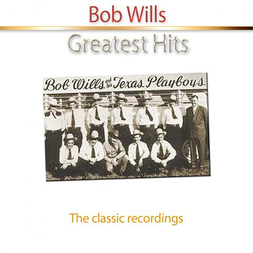 Play & Download Greatest Hits of Bob Wills (The Classic Recordings) by Bob Wills | Napster