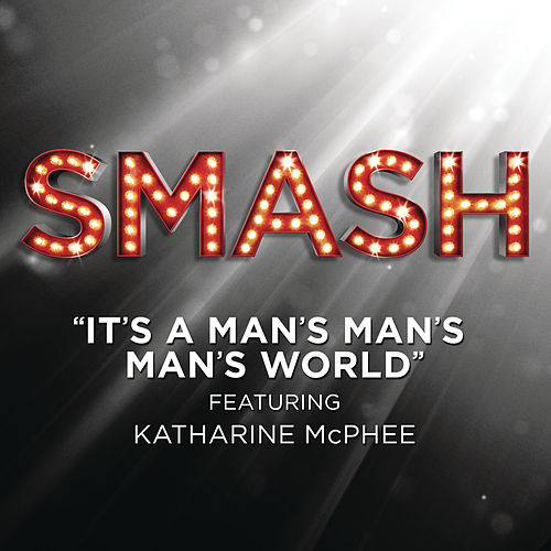 Play & Download It's A Man's Man's Man's World (SMASH Cast Version featuring Katharine McPhee) by SMASH Cast | Napster