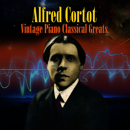 Play & Download Vintage Piano Classical Greats by Alfred Cortot | Napster