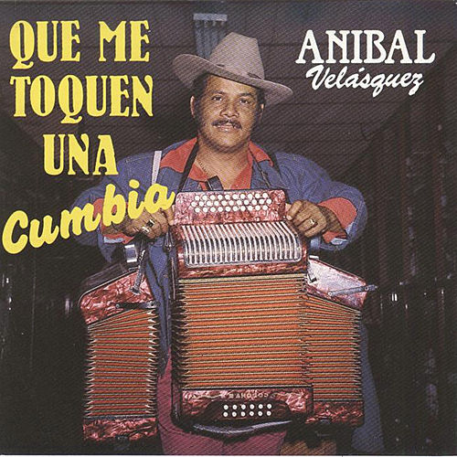 Play & Download Que Me Toquen una Cumbia by Anibal Velasquez | Napster