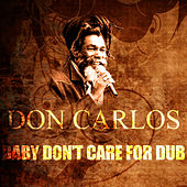 Baby Don't Care For Dub by Don Carlos