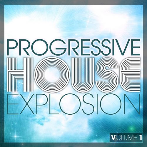 Play & Download Progressive House Explosion, Vol. 1 by Various Artists | Napster