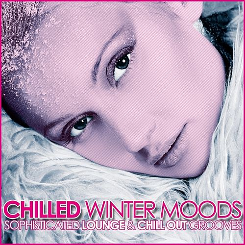 Chilled Winter Moods (Sophisticated Lounge & Chill Out Grooves) by Various Artists