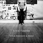 Your Friends & Mine by Todd Smith