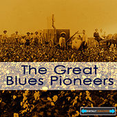Play & Download The Great Blues Pioneers by Various Artists | Napster