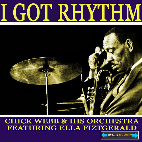I Got Rhythm The Best of Ella and Chick by Chick Webb