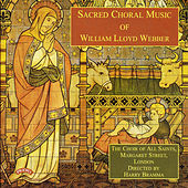 Sacred Choral Music of William Lloyd Webber by Choir of All Saints Margaret Street London