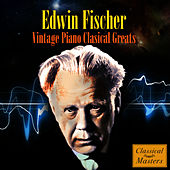 Play & Download Vintage Piano Classical Greats by Edwin Fischer | Napster