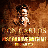 Just Groove With Me (Original Mix) by Don Carlos
