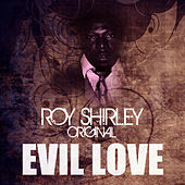 Play & Download Evil Love by Roy Shirley | Napster