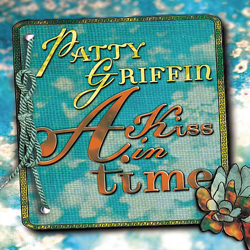 Play & Download A Kiss in Time by Patty Griffin | Napster