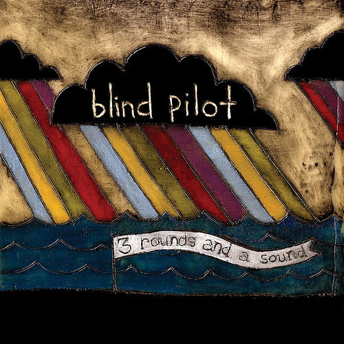 Play & Download 3 Rounds and a Sound by Blind Pilot | Napster