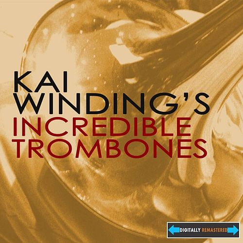 Play & Download Kai Winding's Incredible Trombones by Kai Winding | Napster