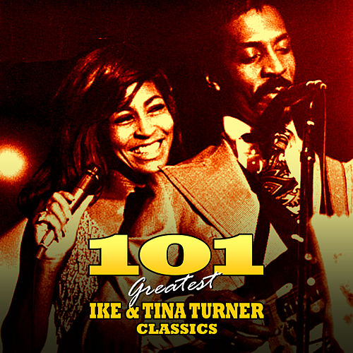 101 Greatest Ike & Tina Turner by Ike Turner