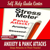 Play & Download Anxiety & Panic Attacks: Stop Attacks in Their Tracks by Self Help Audio Center | Napster