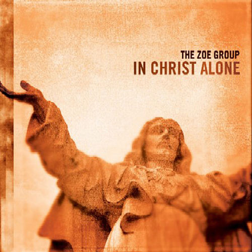 In Christ Alone by The ZOE Group