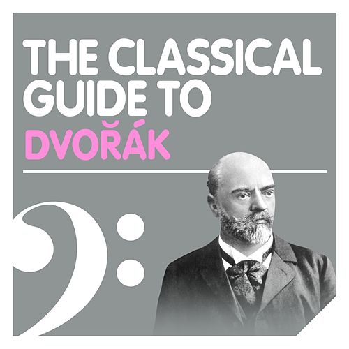 The Classical Guide to Dvorák by Various Artists