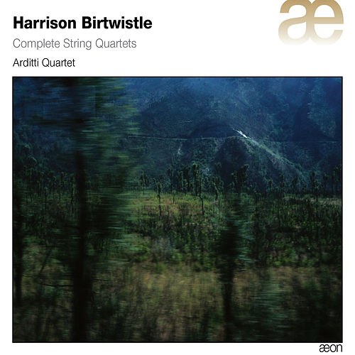 Play & Download Birtwistle: Complete String Quartets by Arditti Quartet | Napster