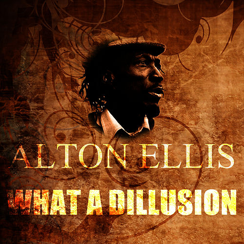 Play & Download What A Dillusion by Alton Ellis | Napster