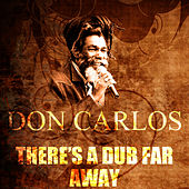 There's A Dub Far Away by Don Carlos