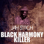 Play & Download Black Harmony Killer by Jah Stitch | Napster