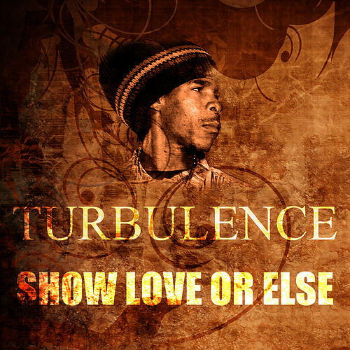 Show Love Or Else by Turbulence