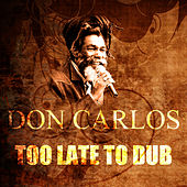 Too Late To Dub by Don Carlos