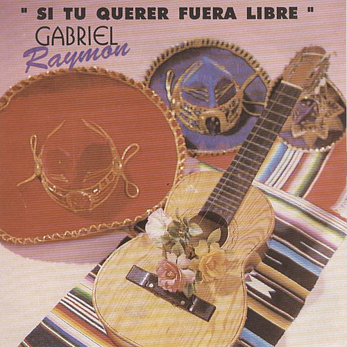 Play & Download Si Tu Querer Fuera Libre by Gabriel Raymon | Napster