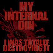My Internal Din by I Was Totally Destroying It