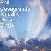 Amazing Grace - Single by Phil Casagrande