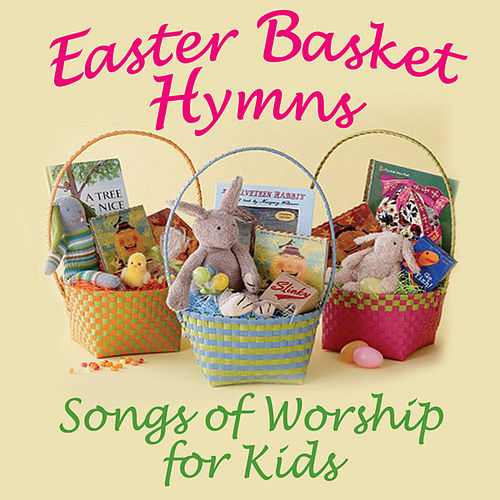 Play & Download Easter Basket - Songs of Worship for Kids by Various Artists | Napster