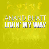 Livin' My Way by Anand Bhatt