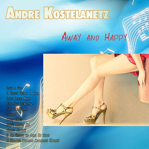 Play & Download Away and Happy by Andre Kostelanetz | Napster