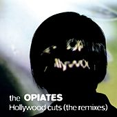 Play & Download Hollywood Cuts (The Remixes) by The Opiates | Napster