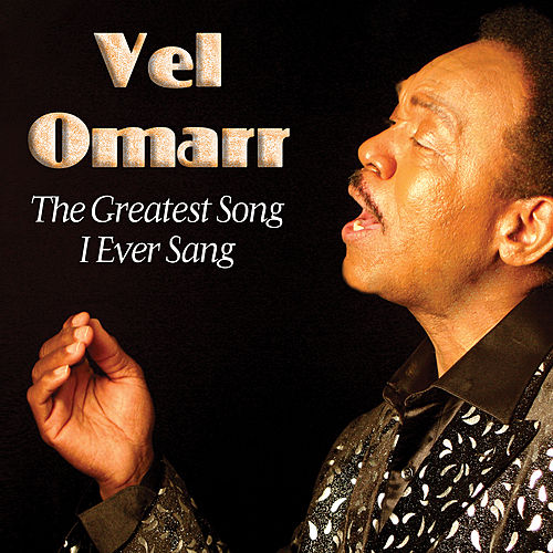 The Greatest Song I Ever Sang by Vel Omarr