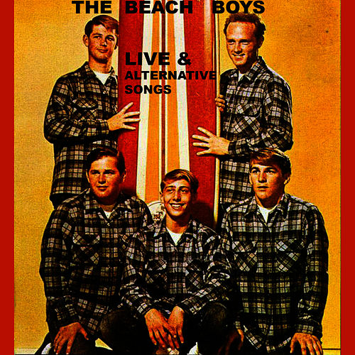 Play & Download Live&Alternative Songs by The Beach Boys | Napster