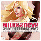 Winter Sessions 2012 (compiled and mixed by Milk & Sugar and Yves Murasca) by Various Artists