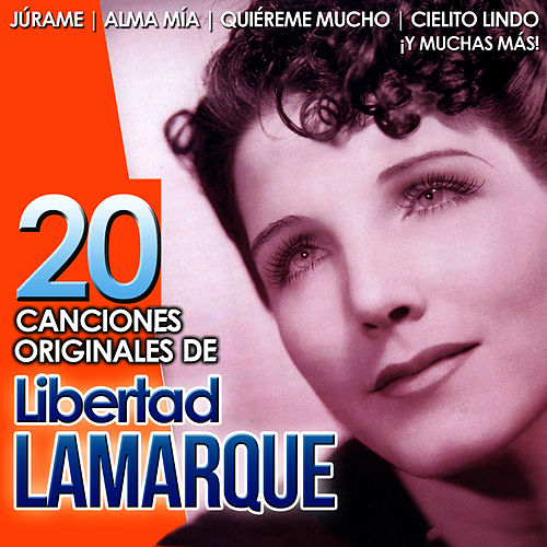 Play & Download Libertad Lamarque. 20 Canciones Originales by Libertad Lamarque | Napster