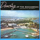 Play & Download Dancing at the Escambron - Bailando en el Escambron by Various Artists   Napster