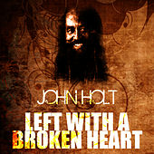 Play & Download Left With A Broken Heart by John Holt   Napster