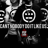 Can't Nobody Do It Like Us - Single by Pep Love
