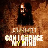 Play & Download Can I Change My Mind by John Holt   Napster