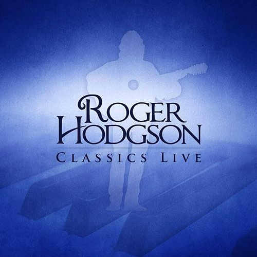 Play & Download Classics Live by Roger Hodgson | Napster