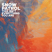 This Isn't Everything You Are von Snow Patrol