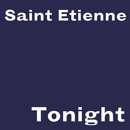 Tonight von Saint Etienne