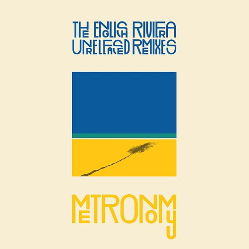 The English Riviera Unreleased Remixes by Metronomy