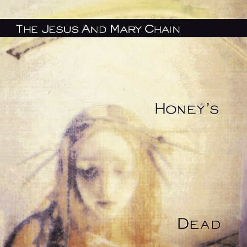 Play & Download Honey's Dead by The Jesus and Mary Chain | Napster